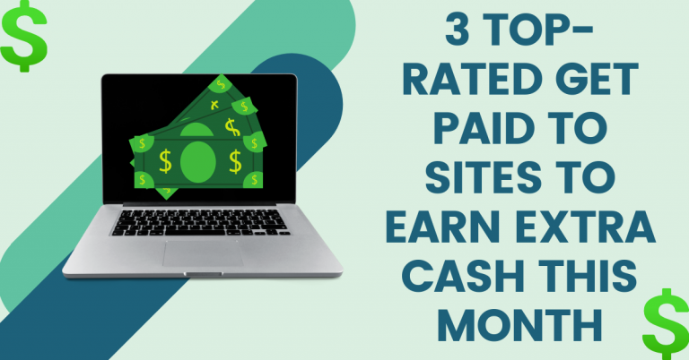 3 Top-Rated Get Paid To Sites To Earn Extra Cash This Month